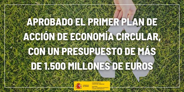 El Gobierno aprueba el I Plan de Acción de Economía Circular, con un presupuesto de 1.529 millones de euros